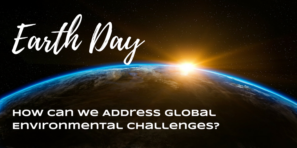 Earth Day: How Can We Address Global Environment Challenges ?