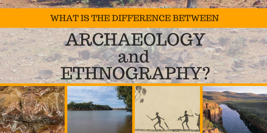 What is the Difference Archaeology and Ethnography?