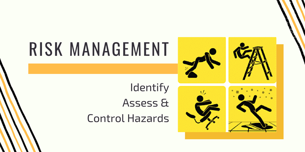 Risk Management: Identify, Assess and Control Hazards