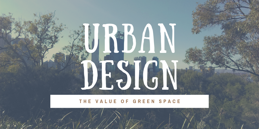 Urban Design – The Value of Green Space