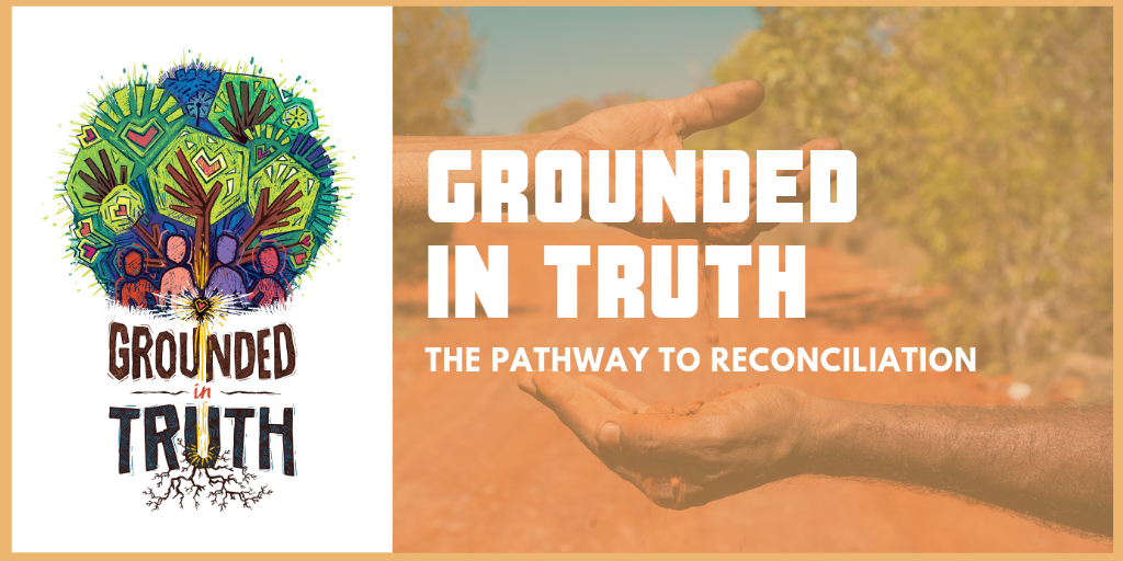 Grounded in Truth: the pathway to reconciliation