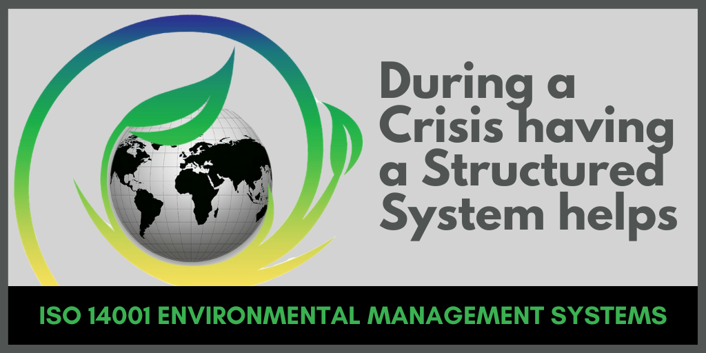 During a Crisis having a Structured System helps – ISO 14001 Environmental Management Systems