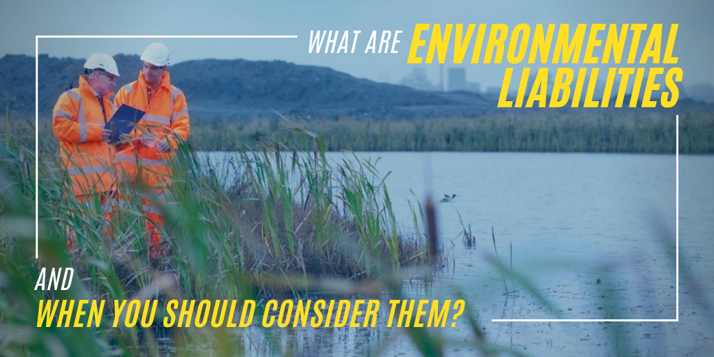 What are Environmental Liabilities and When You Should Consider Them?